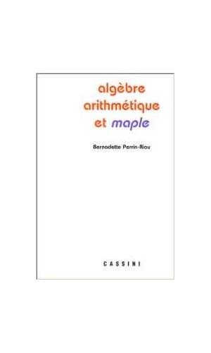 Algèbre, arithmétique et Maple