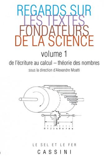 Regards sur les textes fondateurs de la science, vol. 1 - De l'écriture au calcul-Théorie des nombres