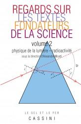 Regards sur les textes fondateurs de la science, vol. 2 - Physique de la lumière-Radioactivité